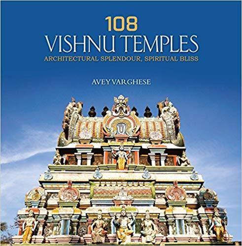 108 Vishnu Temples: Architectural Splendour, Spiritual Bliss: Avey Varghese