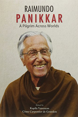 Raimundo Panikkar: A Pilgrim Across Worlds: Kapila Vatsyayan &