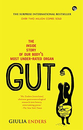 9789385288616: Gut : The Inside Story of Our Bodys Most Under-Rated Organ