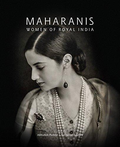 Maharanis: Women of Royal India: Abhishek Poddar & Nathaniel Gaskell (Eds)