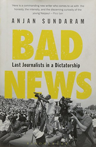 9789385436956: Bad News: Last Journalists in a Dictatorship