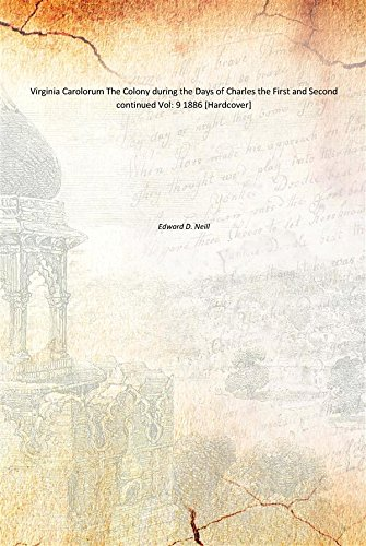 Virginia Carolorum The Colony during the Days: Edward D. Neill
