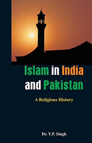 Islam in India and Pakistan: A Religious: Dr Y. P.