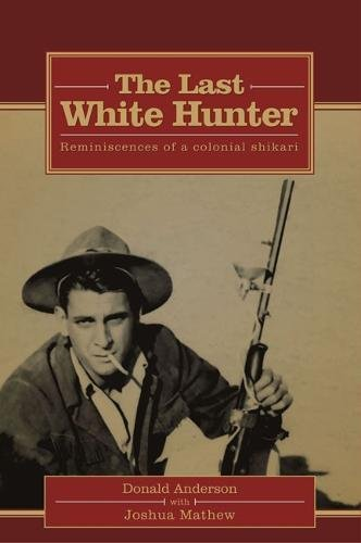 9789385509124: THE LAST WHITE HUNTER: Reminiscences of a colonial shikari