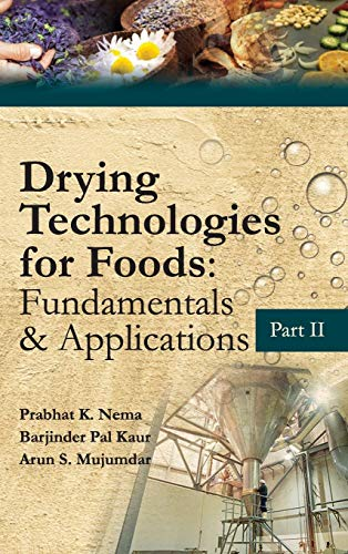 Drying Technologies for Foods: Fundamentals and Applications: Prabhat K. Nema,