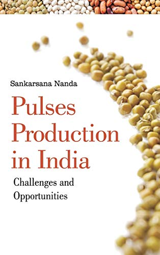 Pulses Production in India: Challenges and Opportunities: Sankarsana Nanda