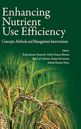 Enhancing Nutrient Use Efficiency: Concepts, Methods and: edited by Kulasekaran