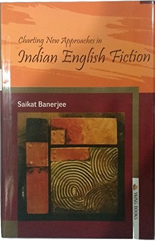 Charting New Approaches in Indian English Fiction: Saikat Banerjee