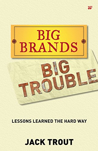 BIG BRANDS BIG TROUBLE : LESSONS LEARNED THE HARD WAY: JACK TROUT