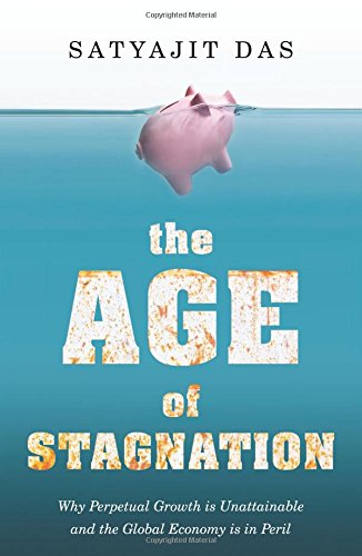 9789385724268: The Age of Stagnation: Why Perpetual Growth is Unattainable and the Global Economy is in Peril