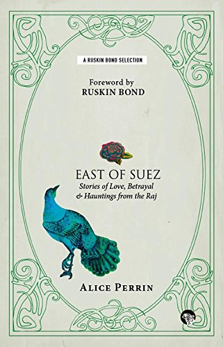 9789385755125: East of Suez : Stories of Love, Betrayal and Haunting from the Raj