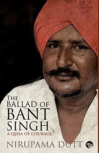 The Ballad of Bant Singh: A Qissa of Courage: Dutt, Nirupama