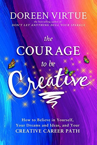 9789385827136: The Courage to Be Creative: How to Believe in Yourself, Your Dreams and Ideas, and Your Creative Career Path