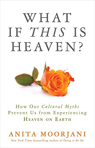 9789385827310: What If This Is Heaven?: How Our Cultural Myths Prevent Us From Experiencing Heaven On Earth [Paperback]