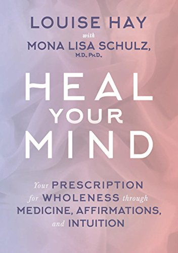 9789385827327: Heal Your Mind: Your Prescription for Wholeness Through Medicine, Affirmations and Intuition