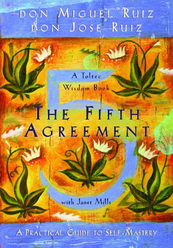 9789385827587: The Fifth Agreement: A Practical Guide To Self-Mastery (A Toltec Wisdom Book) [Paperback] [Jan 01, 2017] don Miguel Ruiz, don Jose Ruiz, Janet Mills