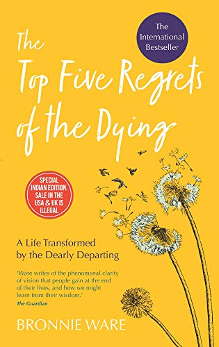 9789385827624: The Top Five Regrets Of The Dying: A Life Transformed By The Dearly Departing