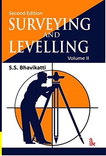 Surveying and Levelling Volume-II: Bhavikatti, S S