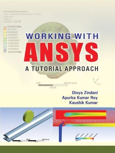 Working with ANSYS A Tutorial Approach: Divya Zindani