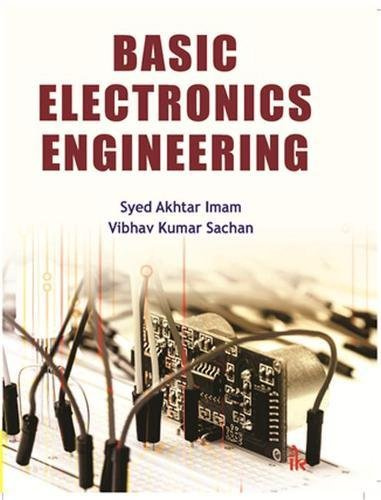 Basic Electronics Engineering: Syed Akhtar Imam,Vibhav