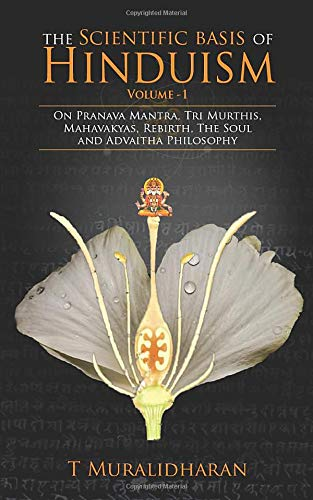 9789386009814: The Scientific Basis of Hinduism - Volume I: On Pranava Mantra, Tri Murthis, Mahavakyas, Rebirth, The Soul and Advaitha Philosophy