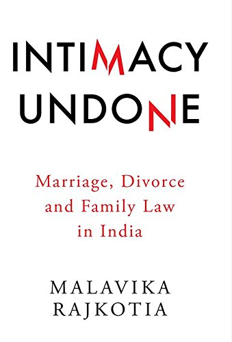 Intimacy Undone: Marriage, Divorce and Family Law: Malavika Rajkotia
