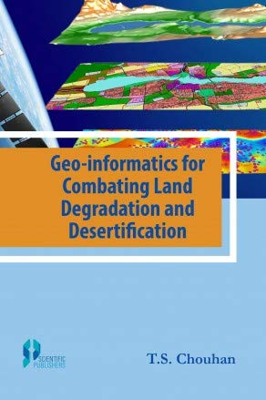 Geo-Informatics For Combating Land Degradation And Desertification: T.S. Chouhan