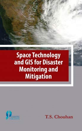 Space Technology And Gis For Disaster Monitoring: T.S. Chouhan