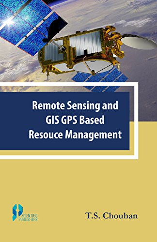 Remote Sensing And Gis Gps Based Resource: T.S. Chouhan