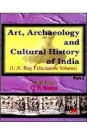 Art, Archaeology and Cultural History of India: edited by C.P.