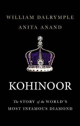 Kohinoor: The Story of the World s: Dalrymple, William; Anand,