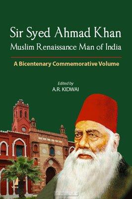Sir Syed Ahmad Khan: Muslim Renaissance Man: A R Kidwai