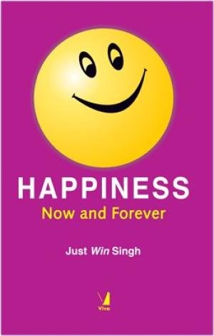 Happiness: Now And Forever: Just Win Singh