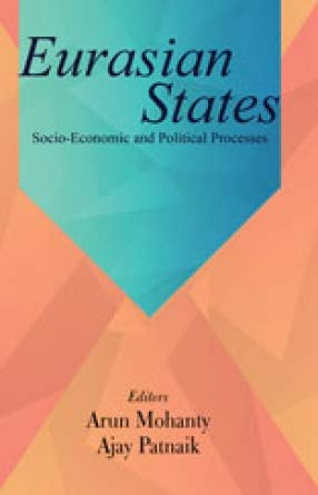 Eurasian States: Socio-Economic and Political Processes: edited by Arun