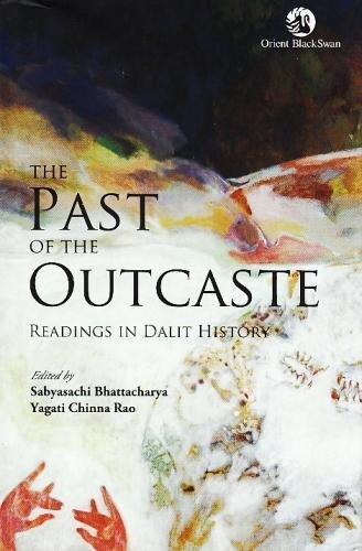 The Past of the Outcaste Readings in: Sabyasachi Bhattacharya &
