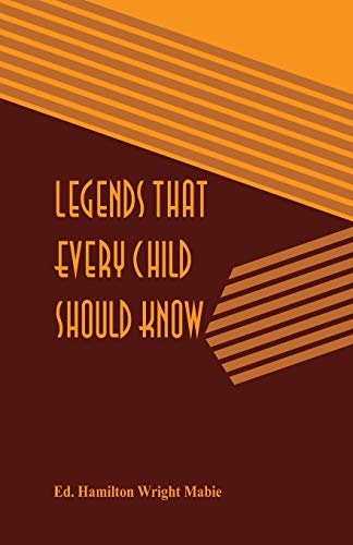 Legends That Every Child Should Know: Ed. Hamilton Wright