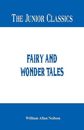 The Junior Classics -: Fairy and Wonder: William Allan Neilson