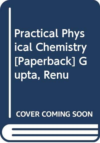 Practical Physical Chemistry, First Edition: Gupta, Renu