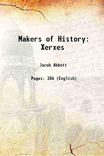Makers of History: Xerxes 1878 [Hardcover]: Jacob Abbott