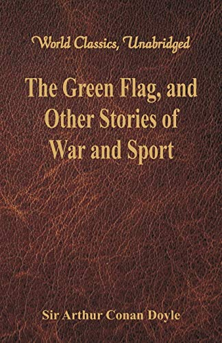 The Green Flag, and Other Stories of: Sir Arthur Conan