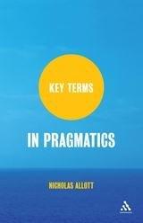 9789386432407: Key Terms In Pragmatics [paperback] Nicholas Allott [Jan 01, 2017]