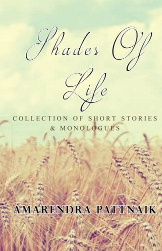 Shades of Life: Collection of Short Stories: Pattnaik, Amarendra
