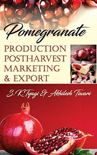 Pomegranate: Production Postharvest Marketing and Export: S. K. Tyagi