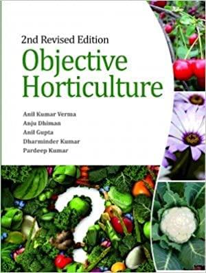 Objective Horticulture: Anil Kumar Verma, Anju Dhiman, Anil Gupta, Dharminder Kumar and Pardeep ...