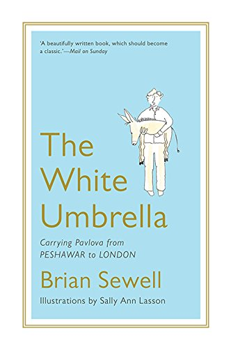 The White Umbrella: Carrying Pavlova from Peshawar: Brian Sewell (Illustrated