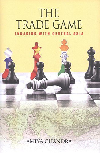 THE TRADE GAME:: Engaging with Central Asia: Chandra, Amiya