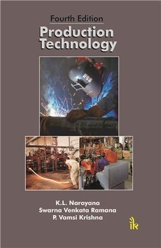 Production Technology, Fourth Edition: Narayana, K.L.; Ramana,