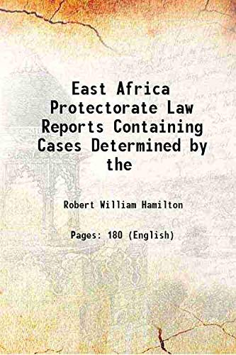 East Africa Protectorate Law Reports Containing Cases: Robert William Hamilton