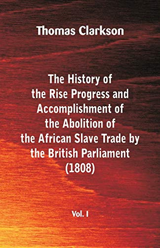 The History of the Rise, Progress and: Thomas Clarkson