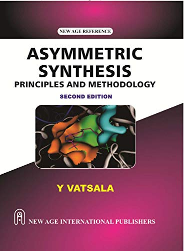 Asymmetric Synthesis : Principles And Methodology, Second: Vatsala, Y.